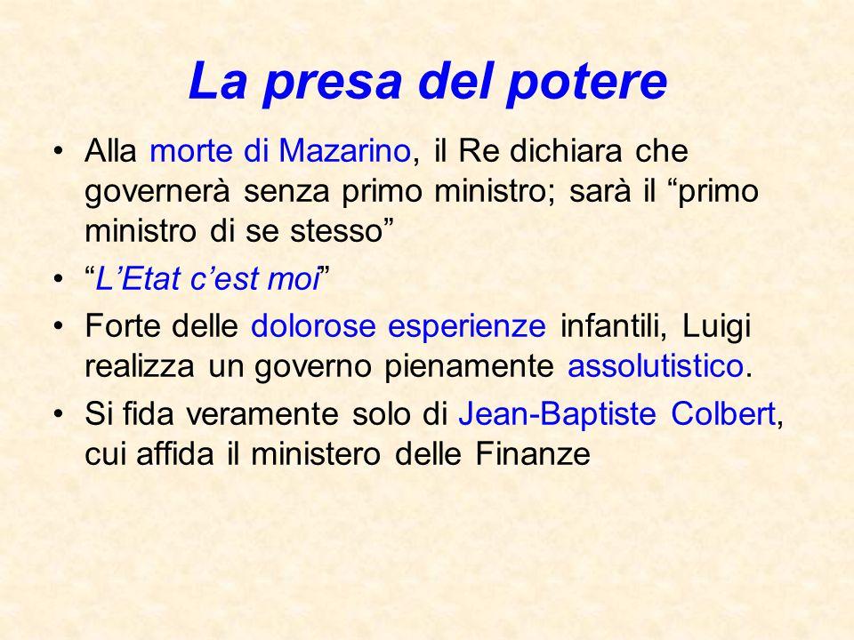 La presa del potere Alla morte di Mazarino, il Re dichiara che governerà senza primo ministro; sarà il primo ministro di se stesso
