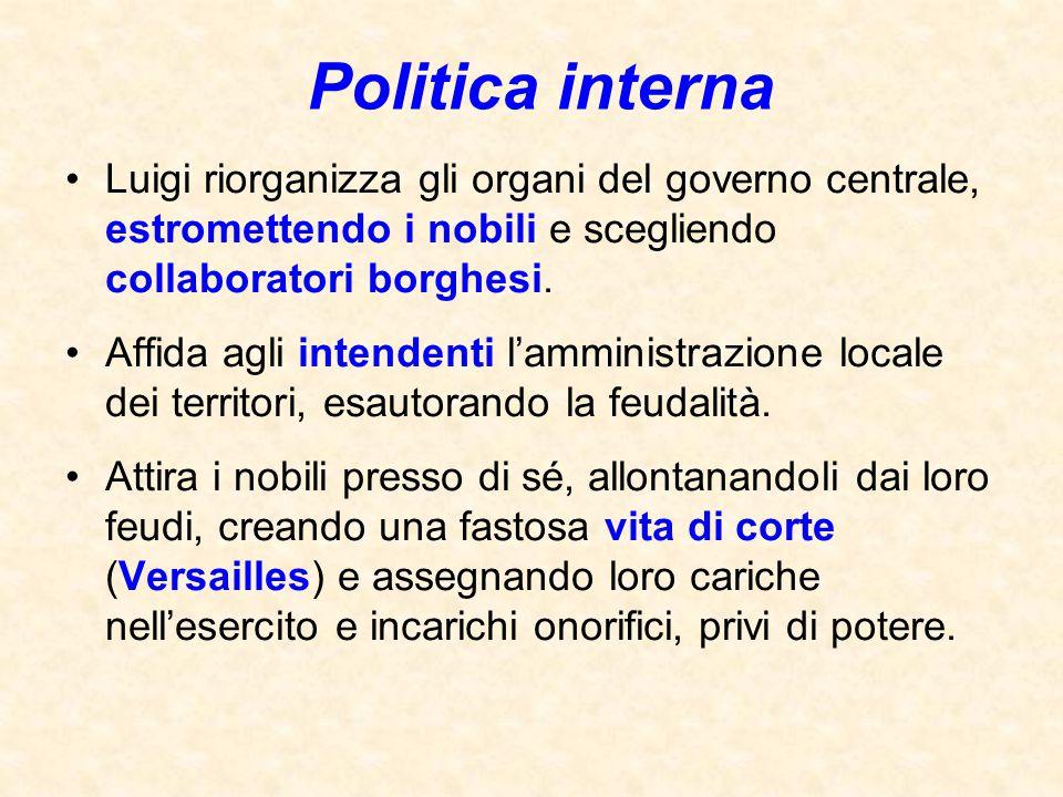 Politica interna Luigi riorganizza gli organi del governo centrale, estromettendo i nobili e scegliendo collaboratori borghesi.