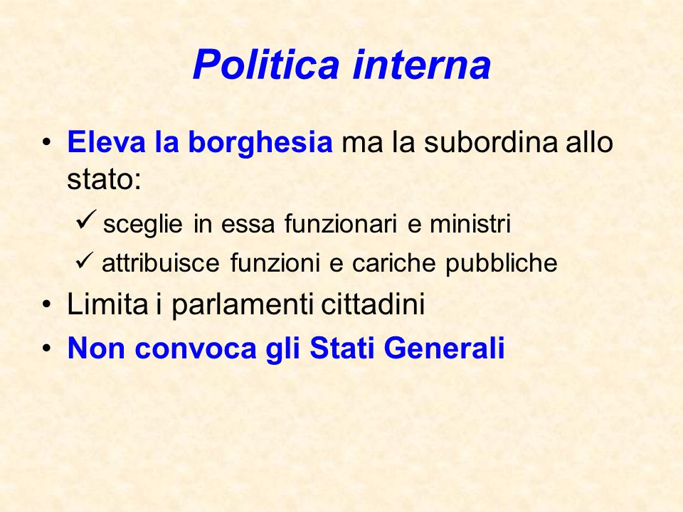 Politica interna Eleva la borghesia ma la subordina allo stato: