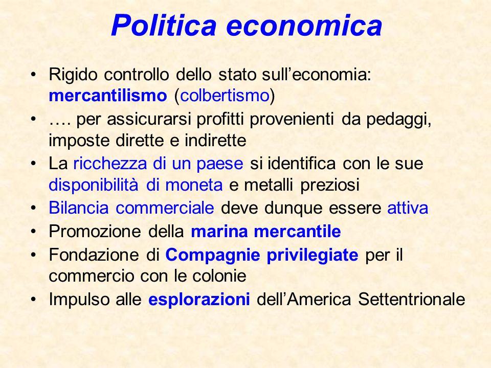 Politica economica Rigido controllo dello stato sull'economia: mercantilismo (colbertismo)