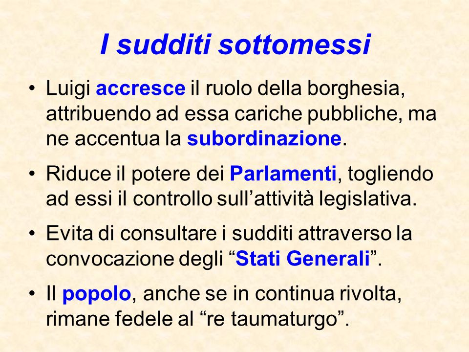 I sudditi sottomessi Luigi accresce il ruolo della borghesia, attribuendo ad essa cariche pubbliche, ma ne accentua la subordinazione.