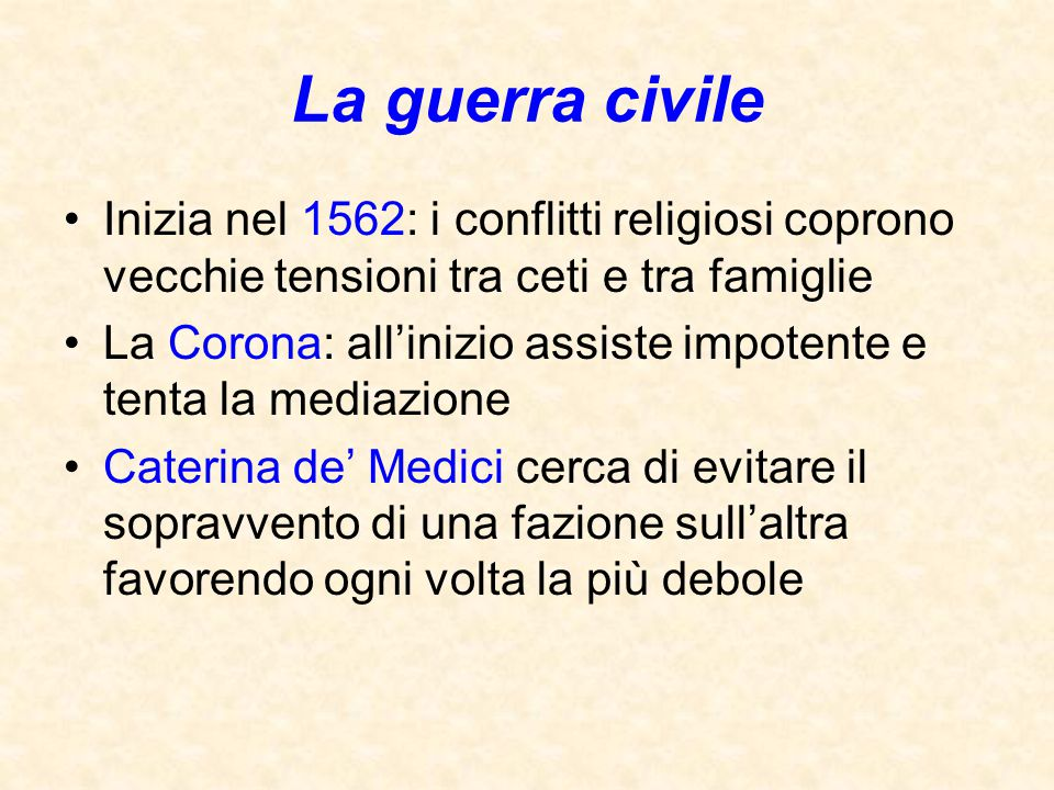 La guerra civile Inizia nel 1562: i conflitti religiosi coprono vecchie tensioni tra ceti e tra famiglie.