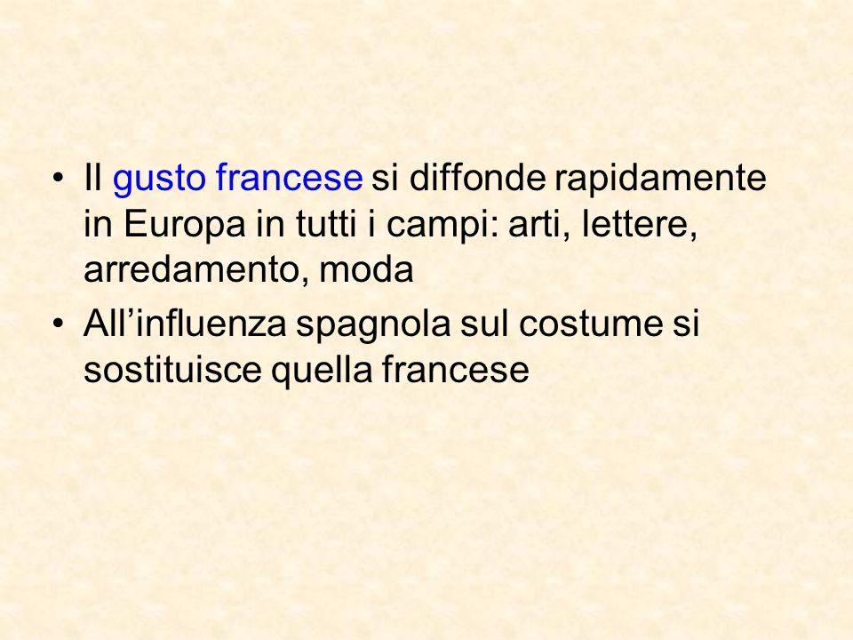 Il gusto francese si diffonde rapidamente in Europa in tutti i campi: arti, lettere, arredamento, moda