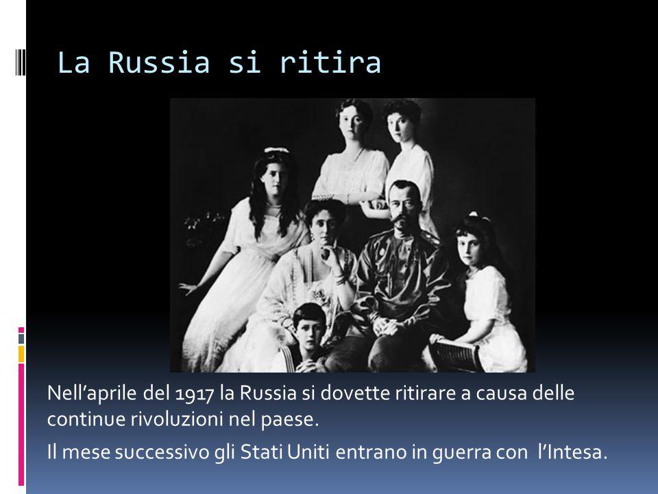 La Russia si ritira Nell'aprile del 1917 la Russia si dovette ritirare a causa delle continue rivoluzioni nel paese.