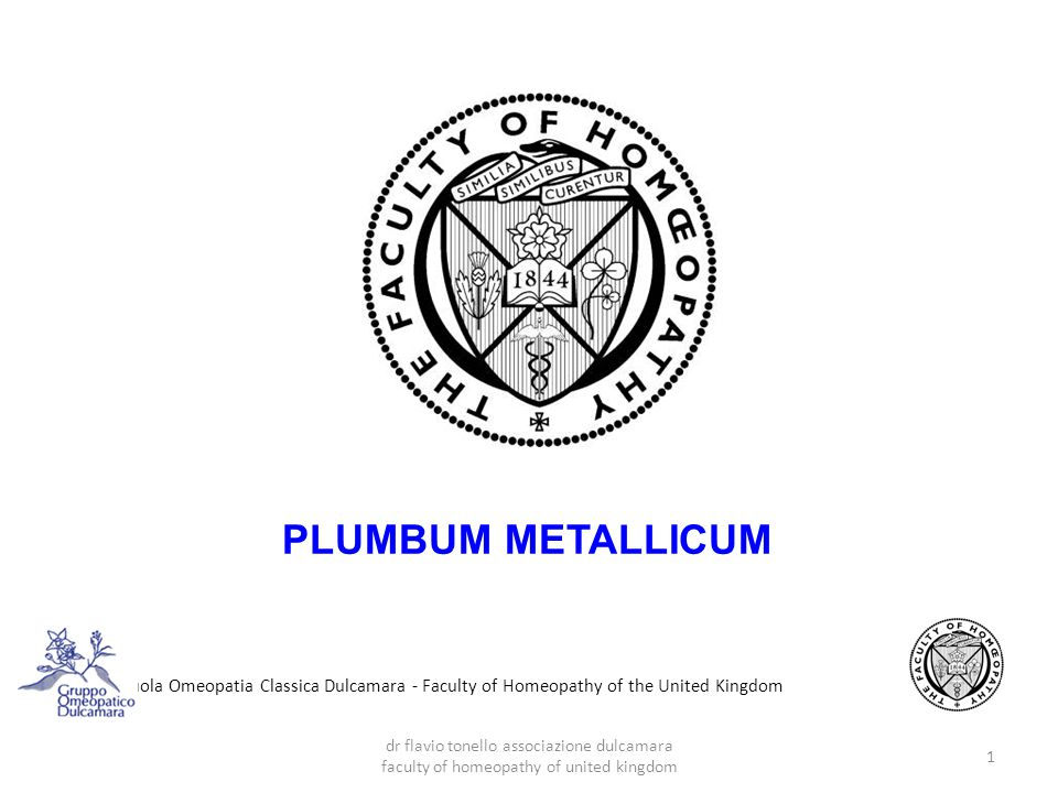 PLUMBUM METALLICUM Scuola Omeopatia Classica Dulcamara - Faculty of Homeopathy of the United Kingdom.