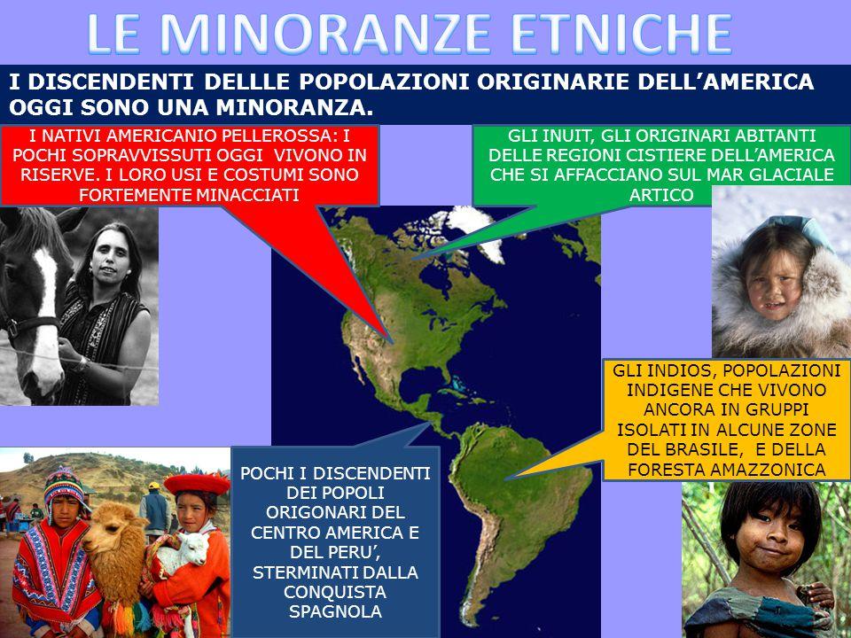 LE MINORANZE ETNICHE I DISCENDENTI DELLLE POPOLAZIONI ORIGINARIE DELL'AMERICA OGGI SONO UNA MINORANZA.