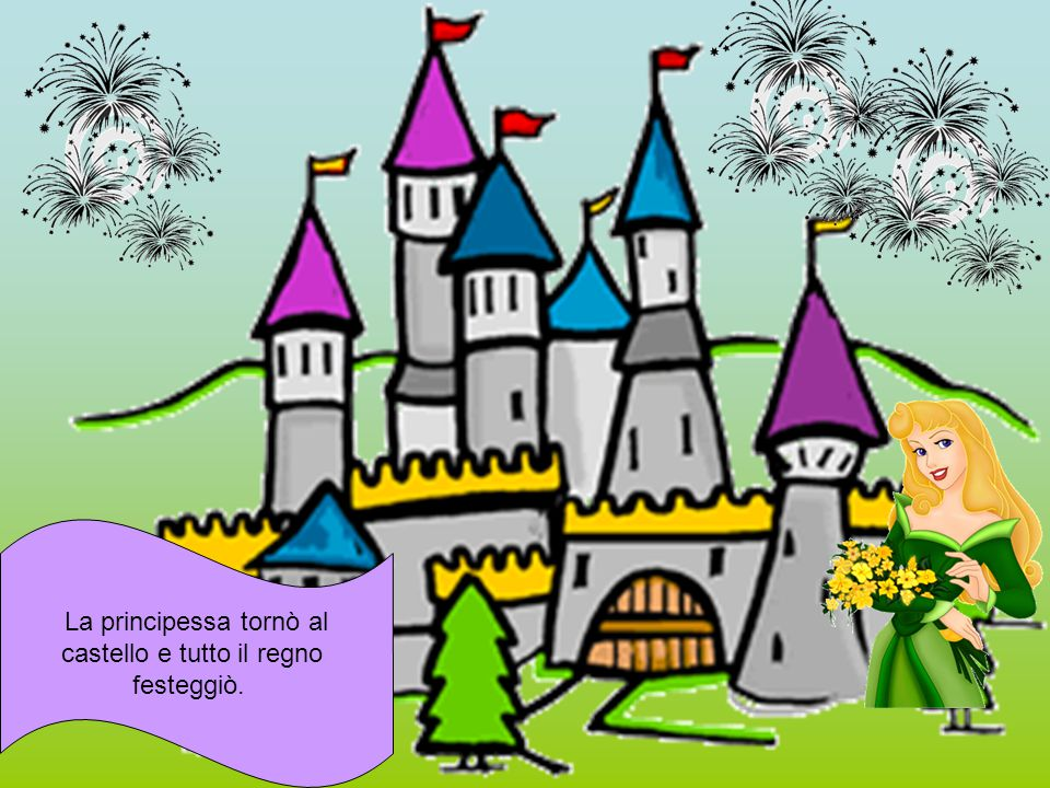 La principessa tornò al castello e tutto il regno festeggiò.