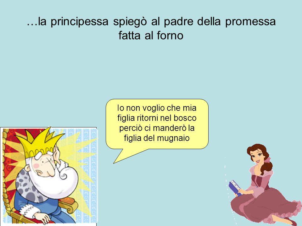 …la principessa spiegò al padre della promessa fatta al forno