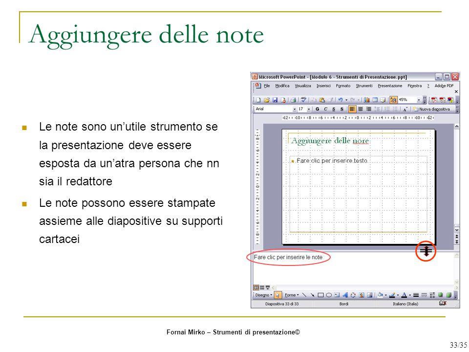 Aggiungere delle note Le note sono un'utile strumento se la presentazione deve essere esposta da un'atra persona che nn sia il redattore.