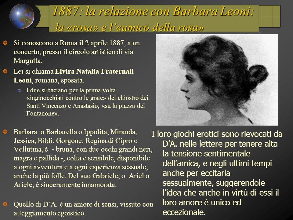 1887: la relazione con Barbara Leoni: la «rosa» e l'«amico della rosa»
