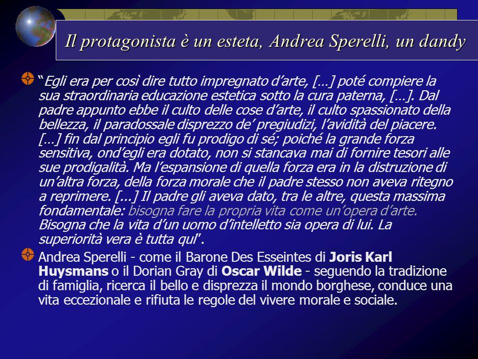 Il protagonista è un esteta, Andrea Sperelli, un dandy