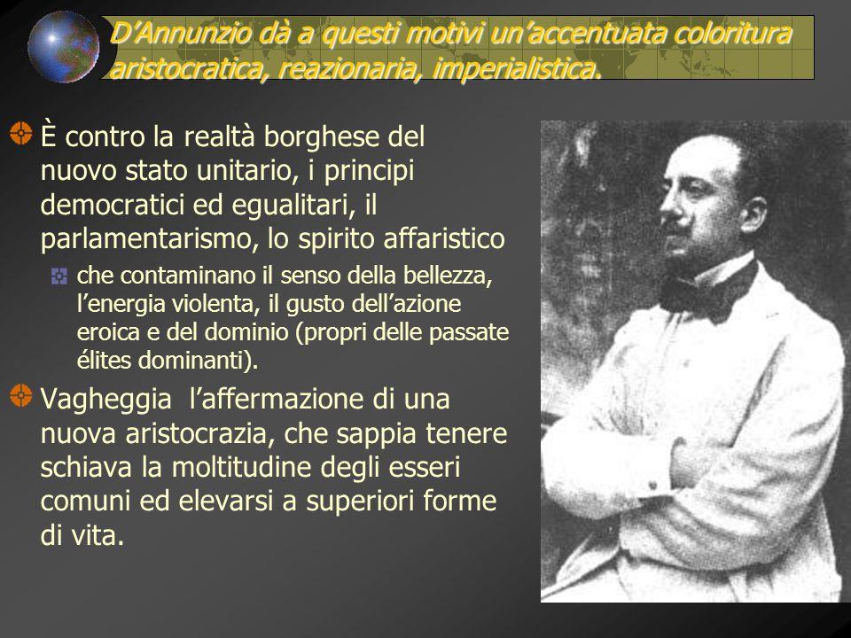 D'Annunzio dà a questi motivi un'accentuata coloritura aristocratica, reazionaria, imperialistica.