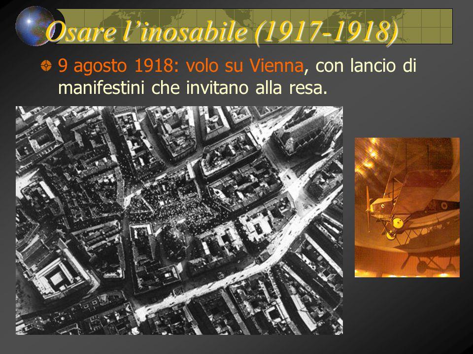 Osare l'inosabile (1917-1918) 9 agosto 1918: volo su Vienna, con lancio di manifestini che invitano alla resa.