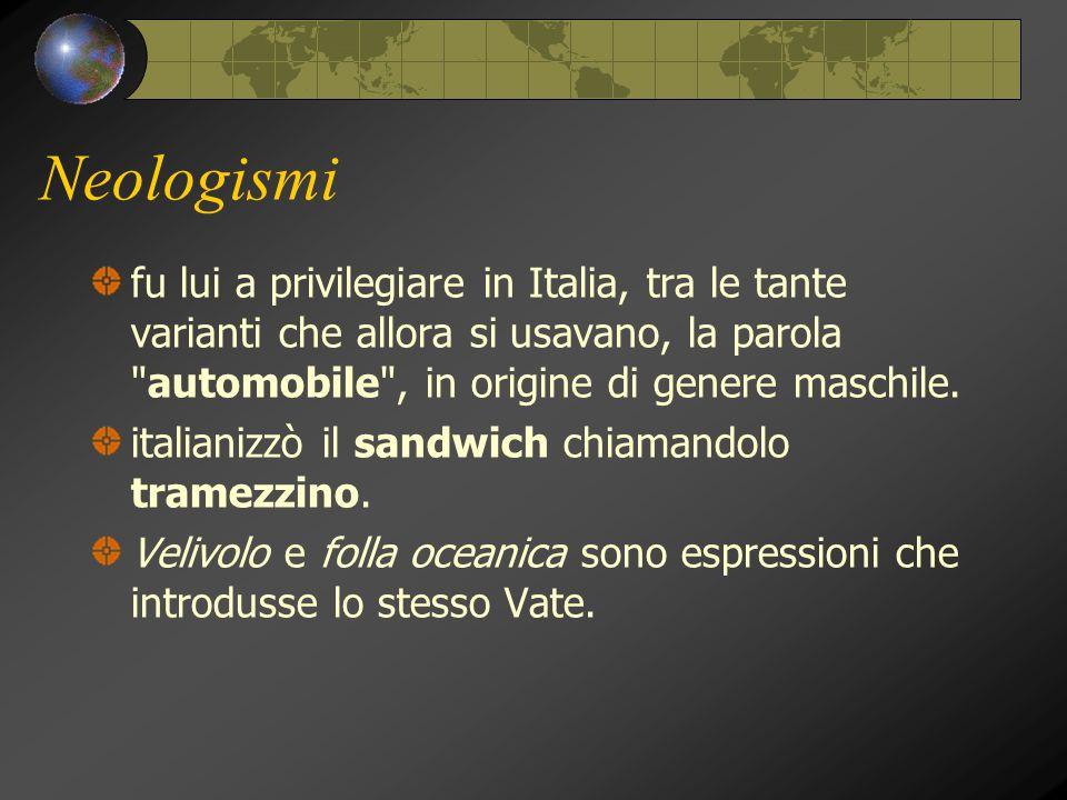 Neologismi fu lui a privilegiare in Italia, tra le tante varianti che allora si usavano, la parola automobile , in origine di genere maschile.