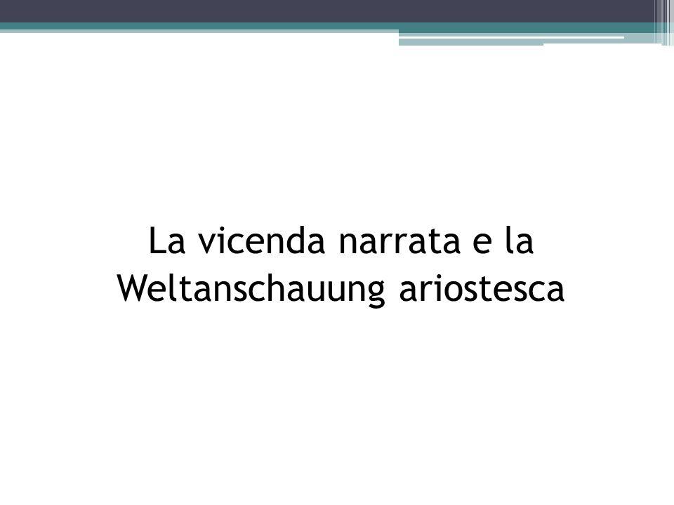 La vicenda narrata e la Weltanschauung ariostesca
