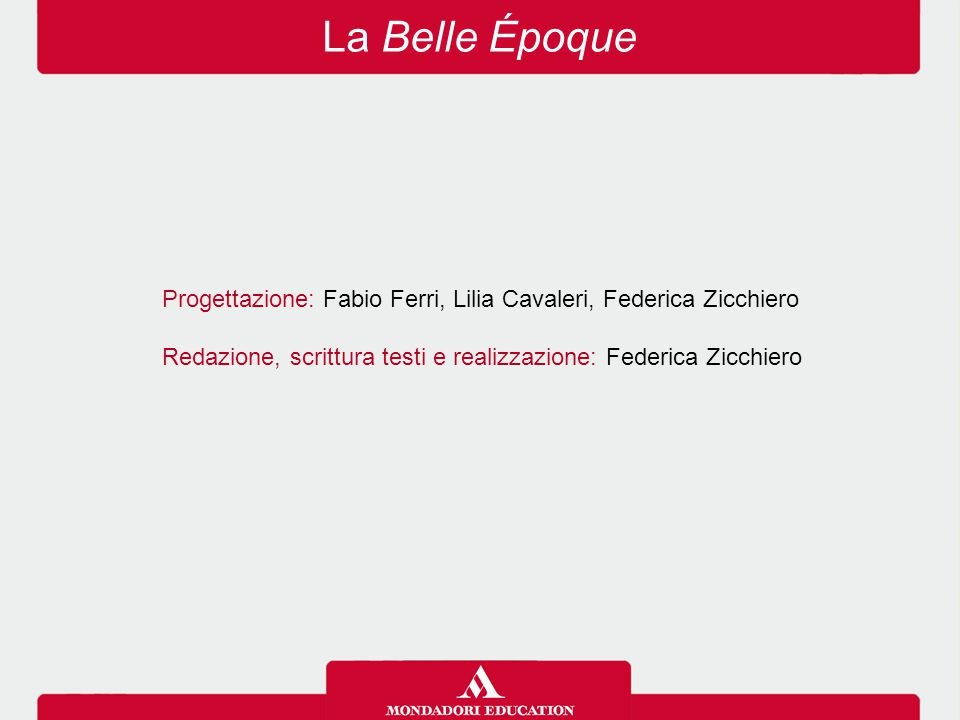 La Belle Époque Progettazione: Fabio Ferri, Lilia Cavaleri, Federica Zicchiero.