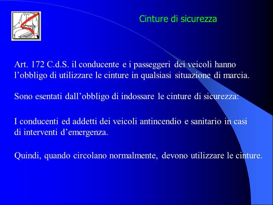Cinture di sicurezza Art. 172 C.d.S. il conducente e i passeggeri dei veicoli hanno.