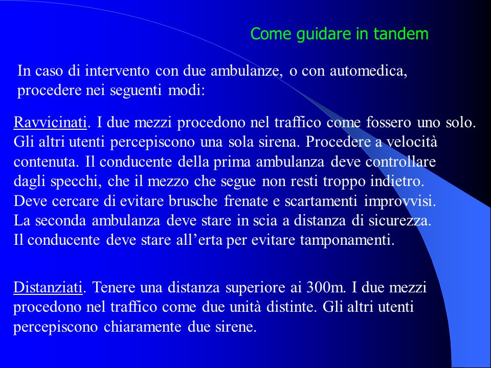 Come guidare in tandem In caso di intervento con due ambulanze, o con automedica, procedere nei seguenti modi: