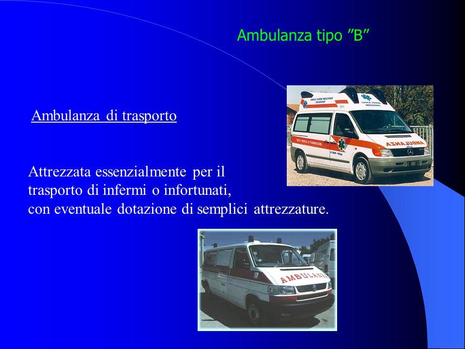Ambulanza tipo B Ambulanza di trasporto. Attrezzata essenzialmente per il. trasporto di infermi o infortunati,