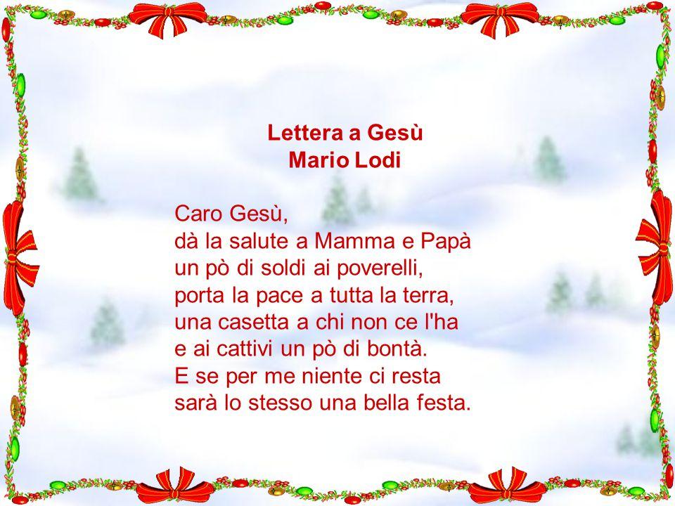 Lettera a Gesù Mario Lodi. Caro Gesù, dà la salute a Mamma e Papà. un pò di soldi ai poverelli, porta la pace a tutta la terra,