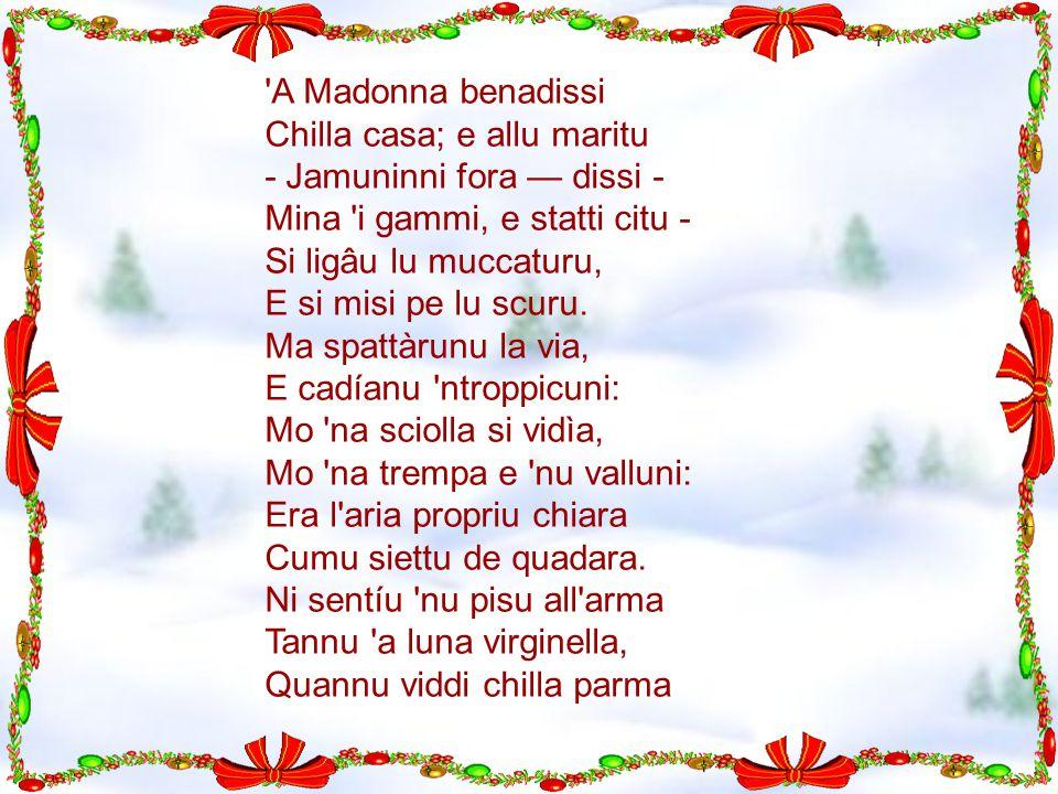 A Madonna benadissi Chilla casa; e allu maritu. - Jamuninni fora — dissi - Mina i gammi, e statti citu -