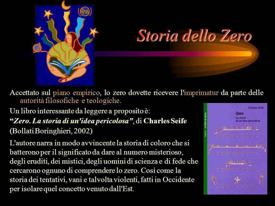 Storia dello Zero Accettato sul piano empirico, lo zero dovette ricevere l imprimatur da parte delle autorità filosofiche e teologiche.