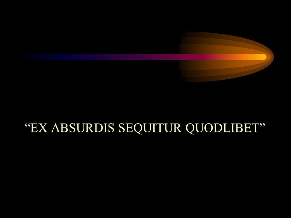 EX ABSURDIS SEQUITUR QUODLIBET