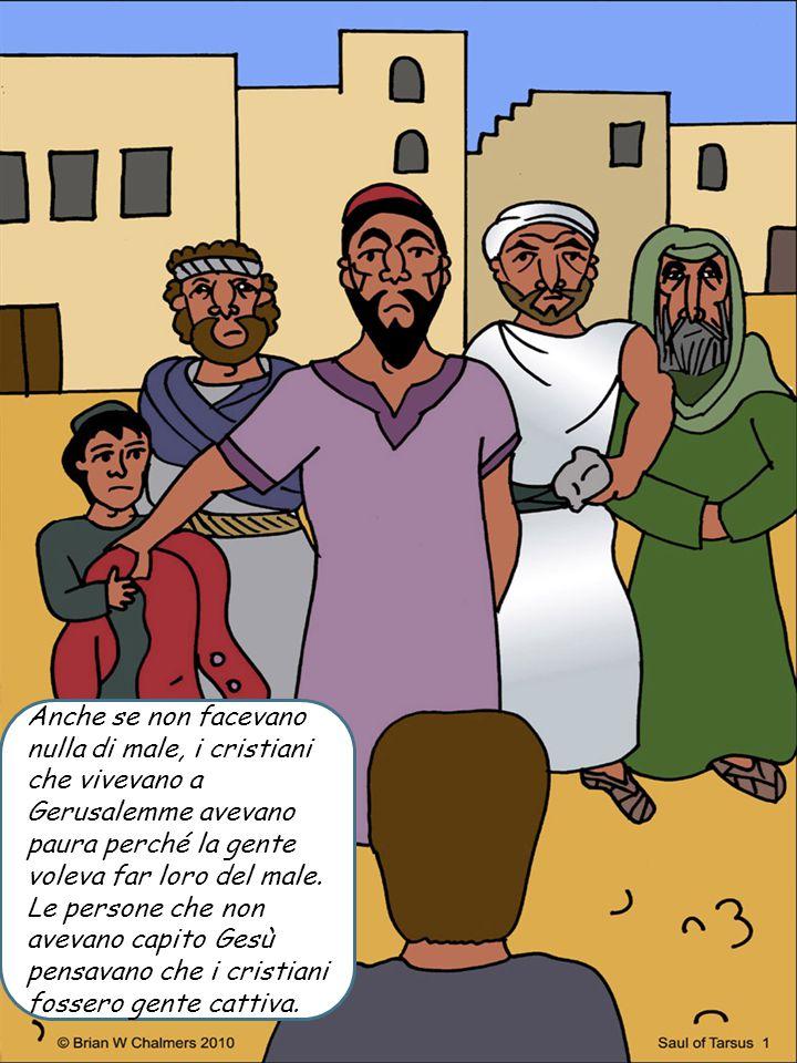 Anche se non facevano nulla di male, i cristiani che vivevano a Gerusalemme avevano paura perché la gente voleva far loro del male.