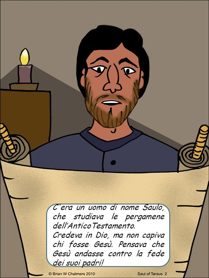 C era un uomo di nome Saulo, che studiava le pergamene dell'AnticoTestamento.