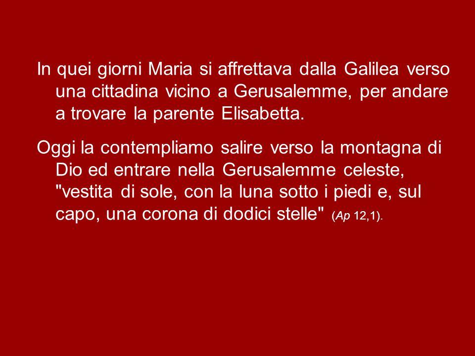 In quei giorni Maria si affrettava dalla Galilea verso una cittadina vicino a Gerusalemme, per andare a trovare la parente Elisabetta.