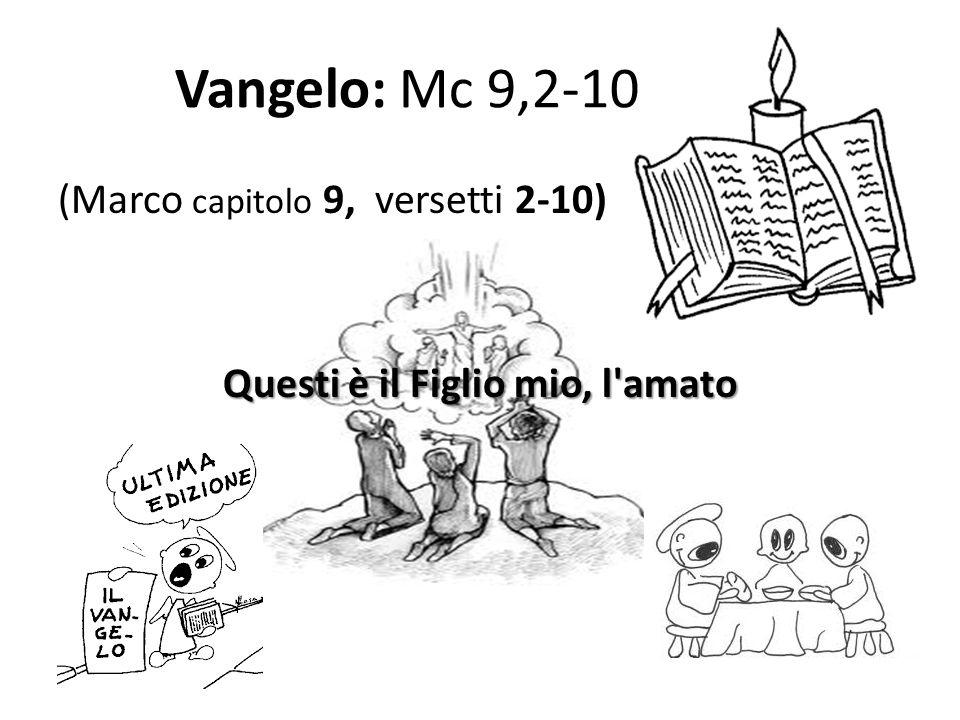 Vangelo: Mc 9,2-10 (Marco capitolo 9, versetti 2-10) Questi è il Figlio mio, l amato