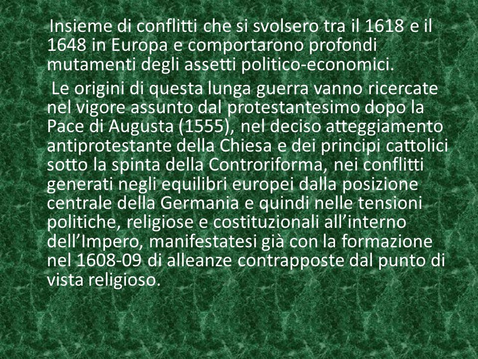 Insieme di conflitti che si svolsero tra il 1618 e il 1648 in Europa e comportarono profondi mutamenti degli assetti politico-economici.