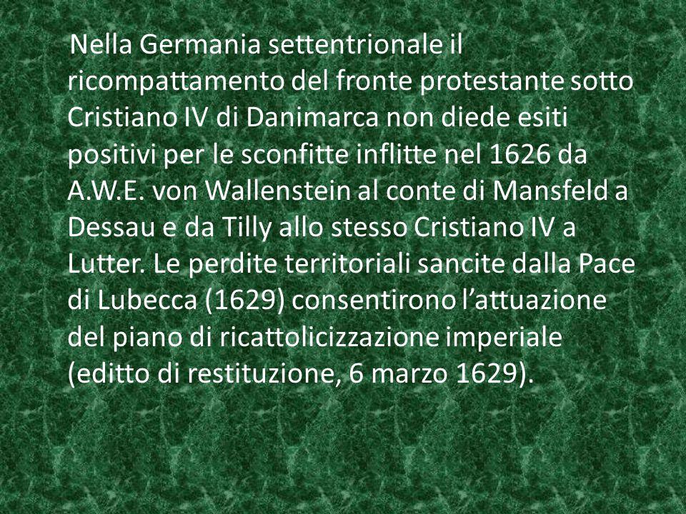 Nella Germania settentrionale il ricompattamento del fronte protestante sotto Cristiano IV di Danimarca non diede esiti positivi per le sconfitte inflitte nel 1626 da A.W.E.