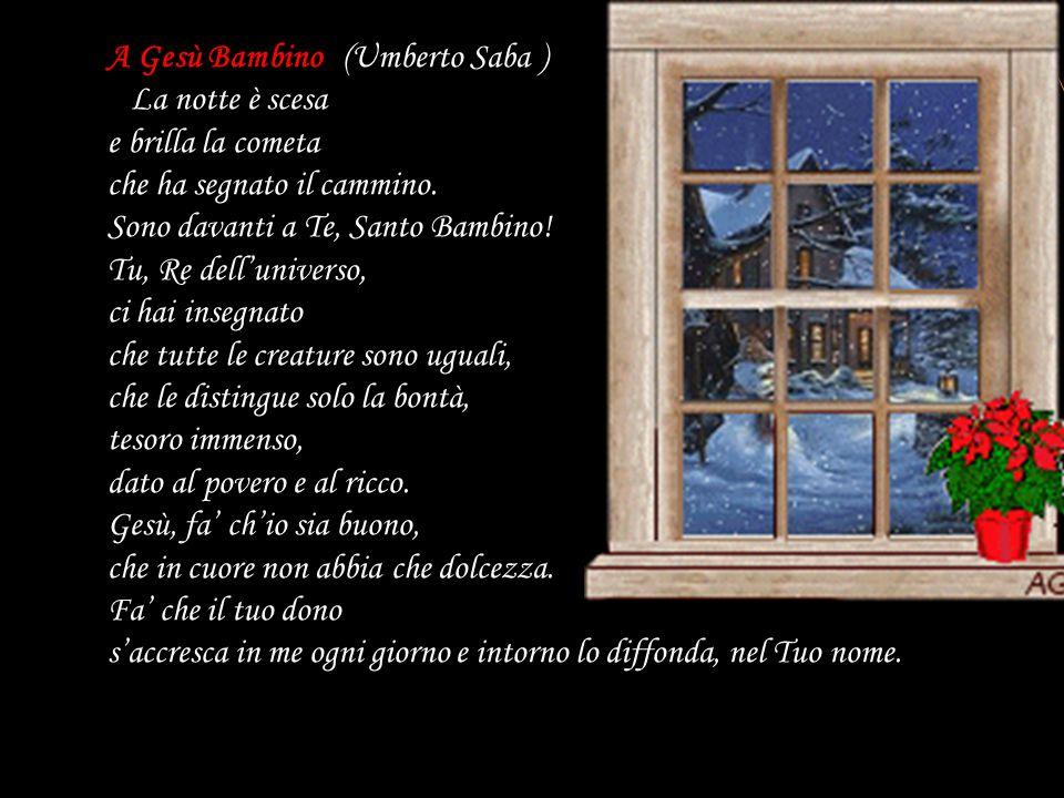 A Gesù Bambino (Umberto Saba ) La notte è scesa e brilla la cometa