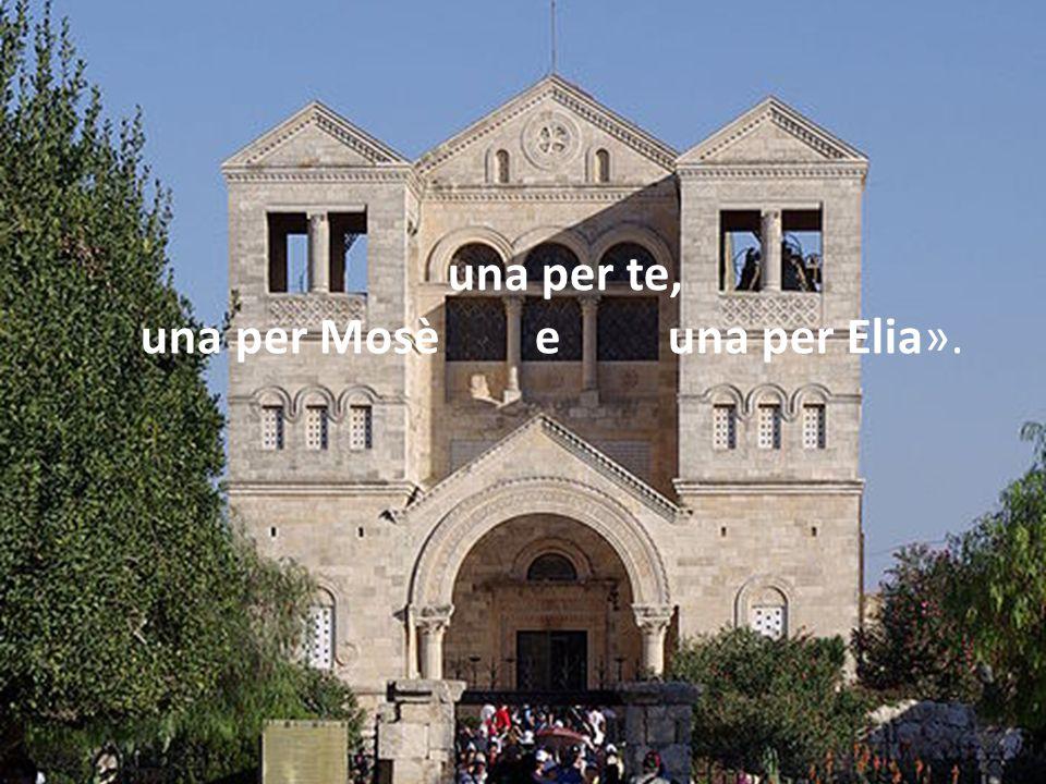 una per te, una per Mosè e una per Elia».