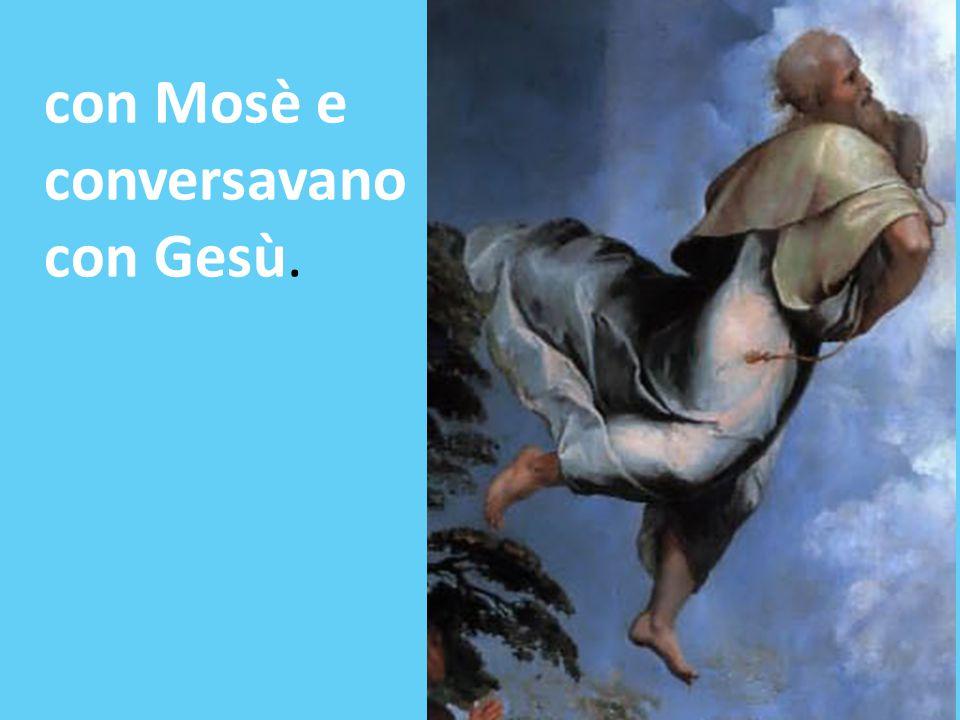 con Mosè e conversavano con Gesù.