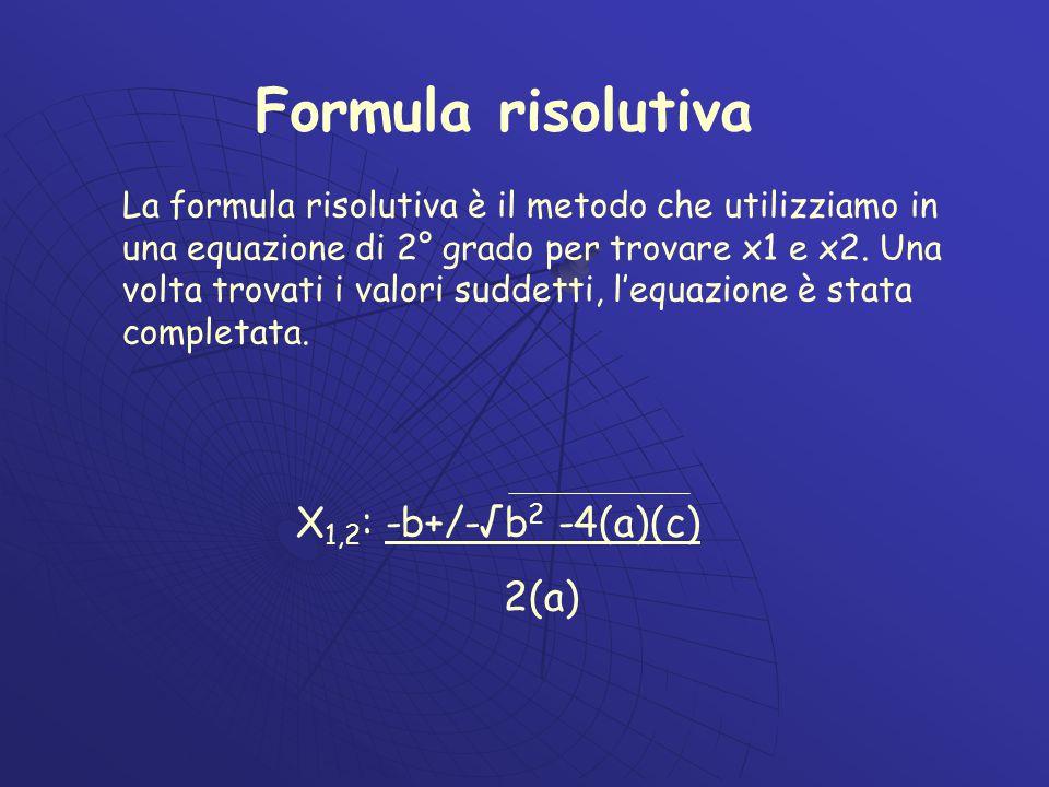 Formula risolutiva X1,2: -b+/-√b2 -4(a)(c) 2(a)