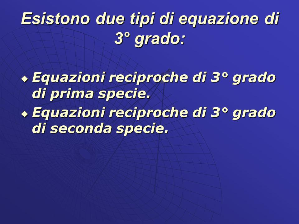 Esistono due tipi di equazione di 3° grado: