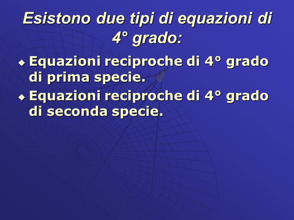 Esistono due tipi di equazioni di 4° grado:
