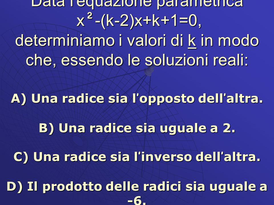 Data l'equazione parametrica x²-(k-2)x+k+1=0, determiniamo i valori di k in modo che, essendo le soluzioni reali:
