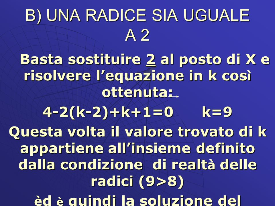 B) UNA RADICE SIA UGUALE A 2