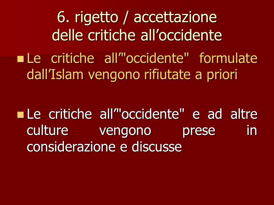 6. rigetto / accettazione delle critiche all'occidente