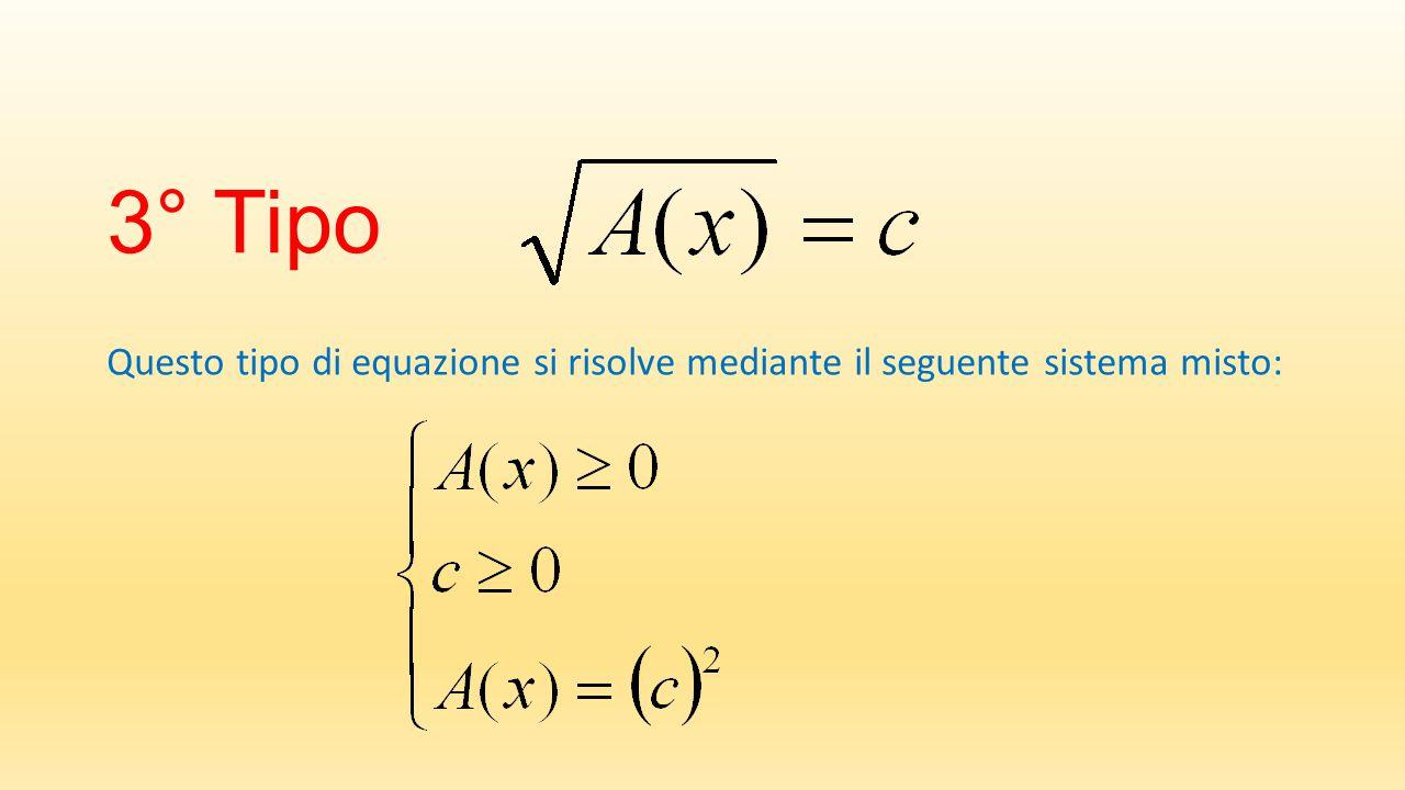 3° Tipo Questo tipo di equazione si risolve mediante il seguente sistema misto:
