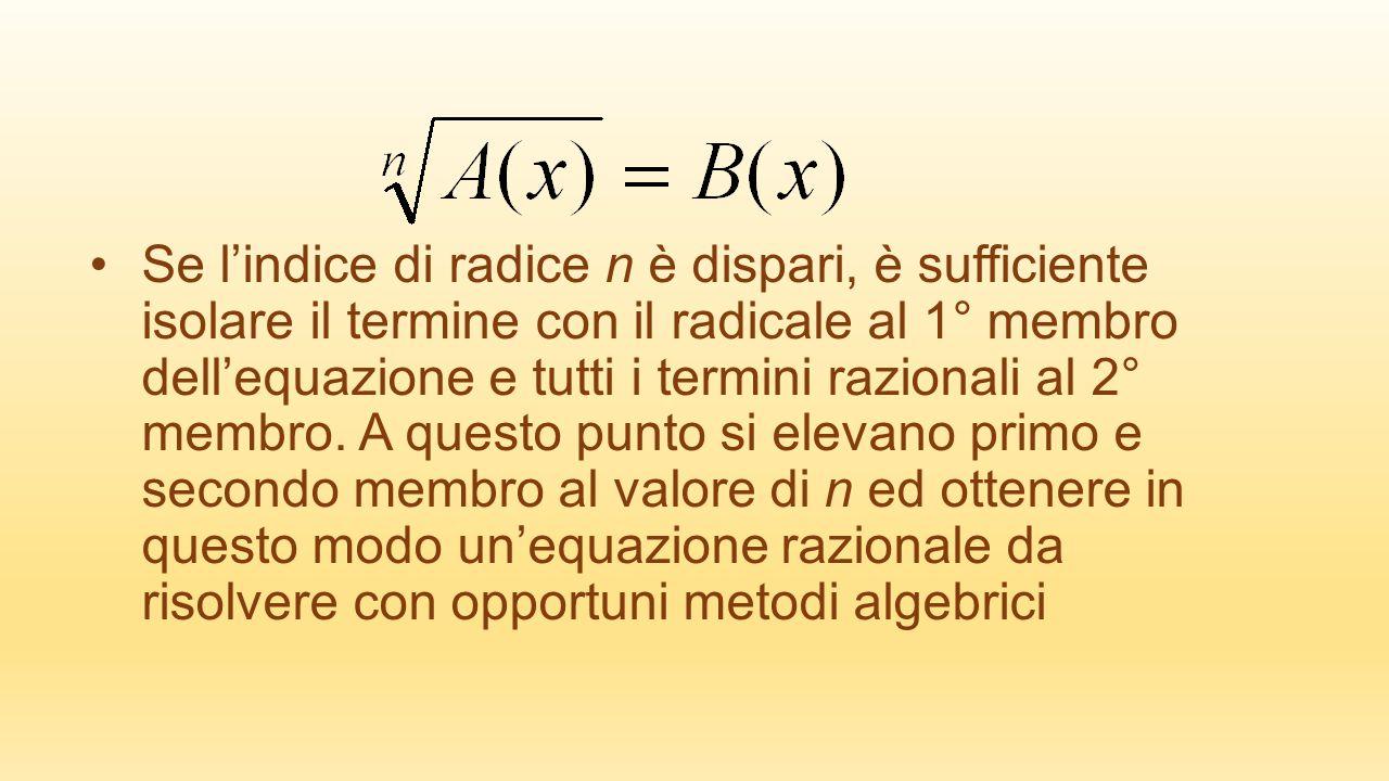 Se l'indice di radice n è dispari, è sufficiente isolare il termine con il radicale al 1° membro dell'equazione e tutti i termini razionali al 2° membro.