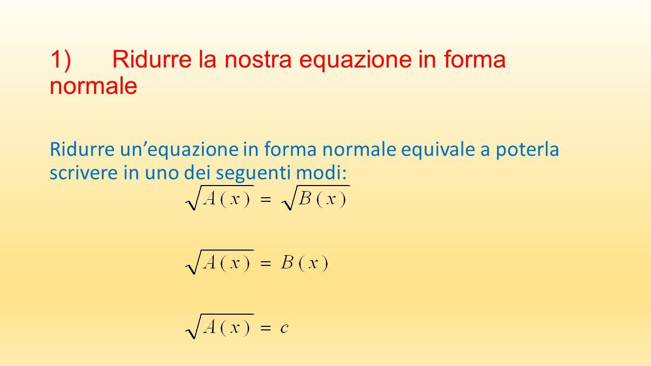 1) Ridurre la nostra equazione in forma normale