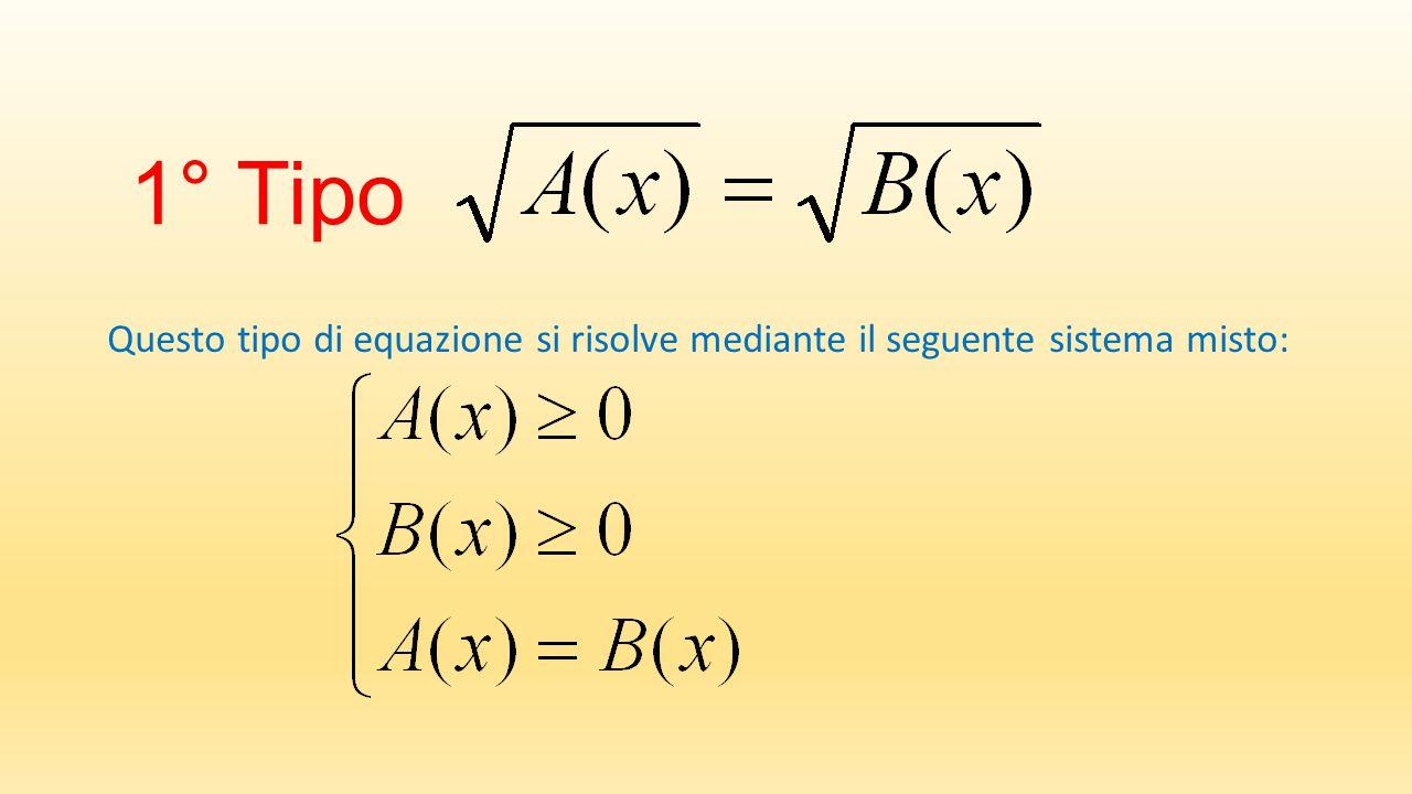 1° Tipo Questo tipo di equazione si risolve mediante il seguente sistema misto: