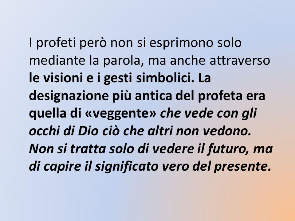 I profeti però non si esprimono solo mediante la parola, ma anche attraverso le visioni e i gesti simbolici.