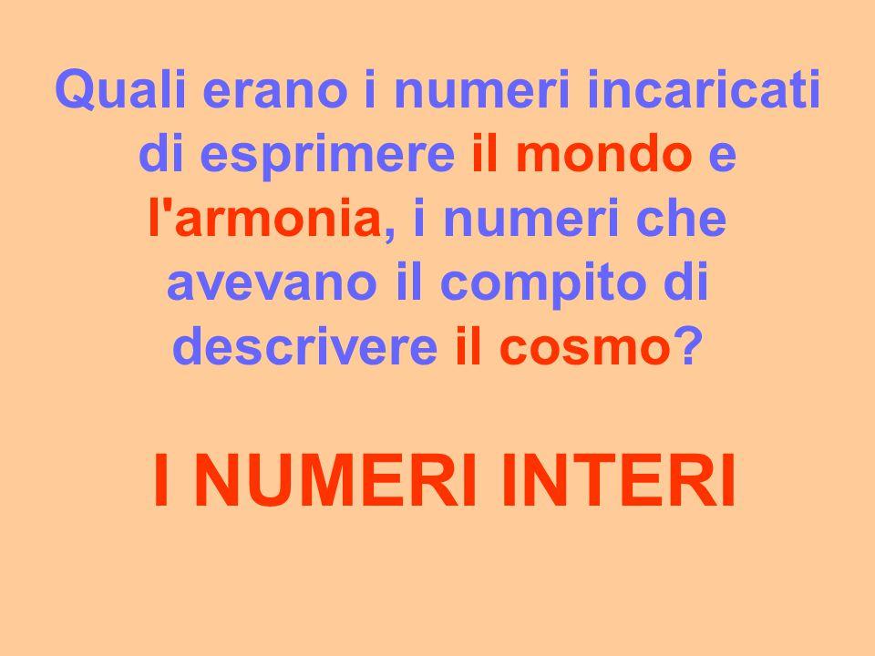 Quali erano i numeri incaricati di esprimere il mondo e l armonia, i numeri che avevano il compito di descrivere il cosmo