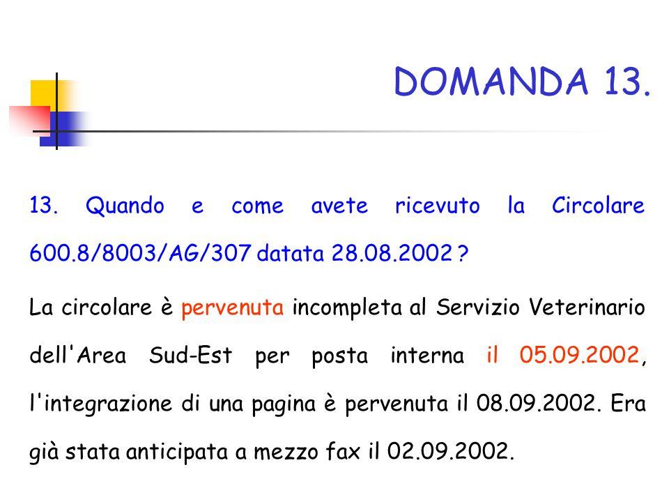DOMANDA 13. 13. Quando e come avete ricevuto la Circolare 600.8/8003/AG/307 datata 28.08.2002