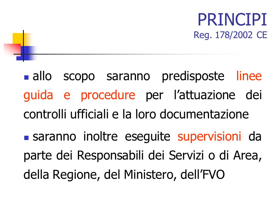 PRINCIPI Reg. 178/2002 CE allo scopo saranno predisposte linee guida e procedure per l'attuazione dei controlli ufficiali e la loro documentazione.